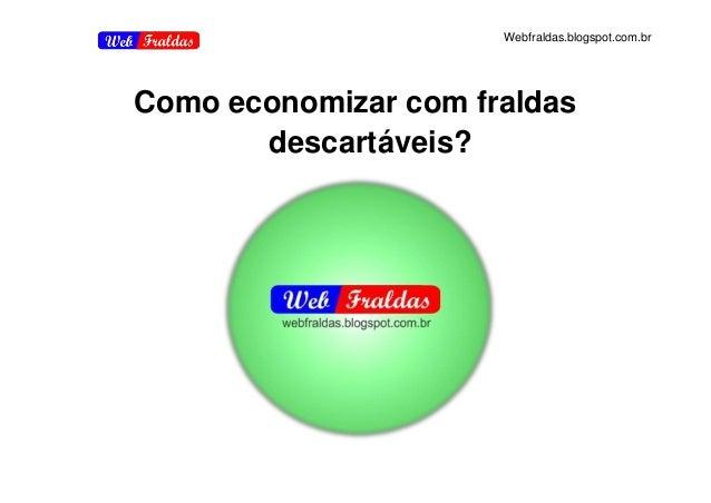 Webfraldas.blogspot.com.br Como economizar com fraldas descartáveis?