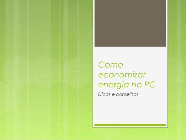 Comoeconomizarenergia no PCDicas e conselhos
