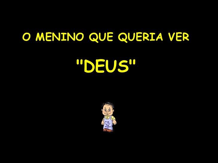 """O MENINO QUE QUERIA VER """"DEUS"""""""