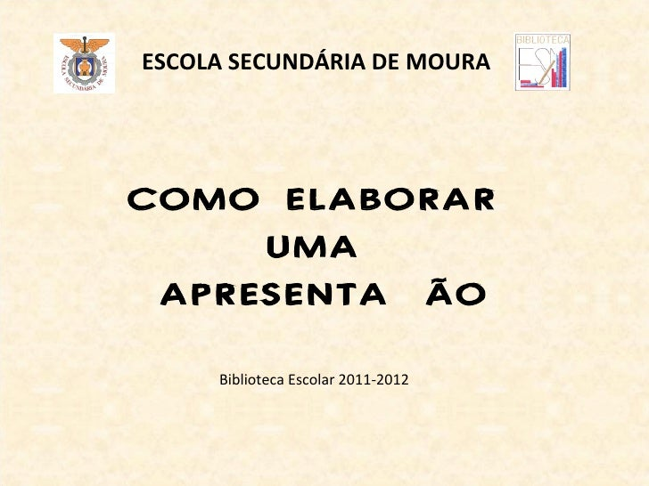 ESCOLA SECUNDÁRIA DE MOURACOMO ELABORAR     UMA APRESENTAÇÃO     Biblioteca Escolar 2011-2012