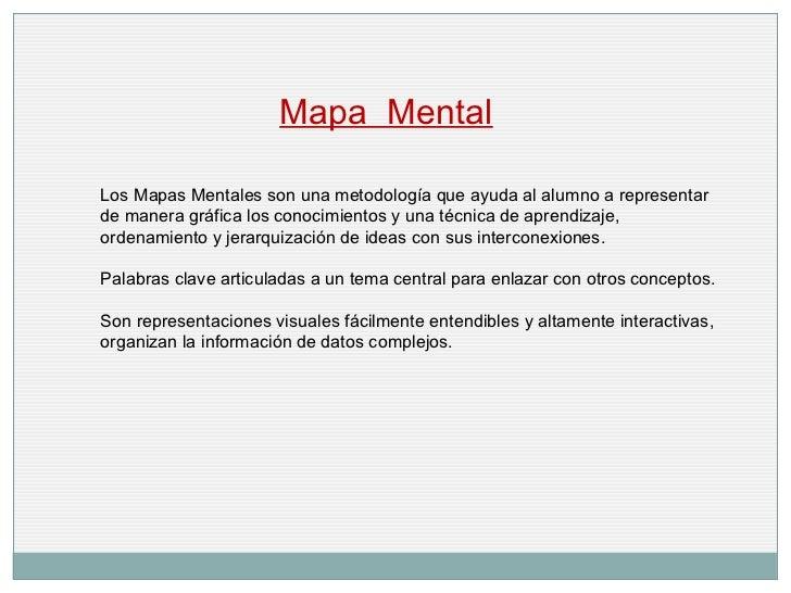 Los Mapas Mentales son una metodología que ayuda al alumno a representar de manera gráfica los conocimientosy una técnica...