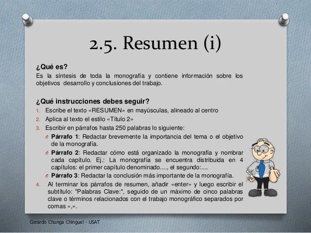 2.5. Resumen (i) ¿Qué es? Es la síntesis de toda la monografía y contiene información sobre los objetivos desarrollo y con...