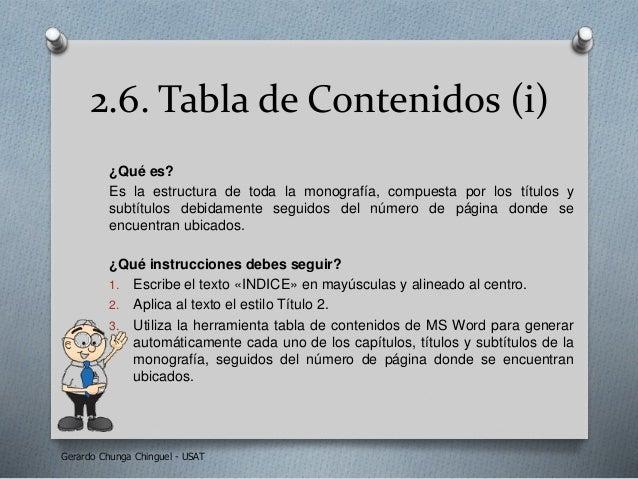 2.6. Tabla de Contenidos (i) ¿Qué es? Es la estructura de toda la monografía, compuesta por los títulos y subtítulos debid...