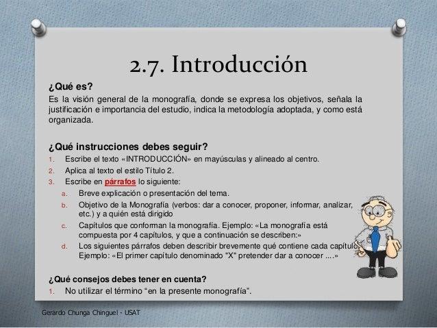 2.7. Introducción ¿Qué es? Es la visión general de la monografía, donde se expresa los objetivos, señala la justificación ...