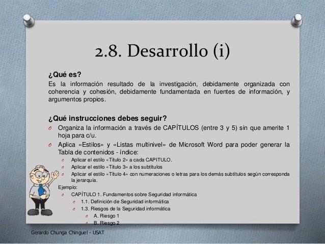 2.8. Desarrollo (i) ¿Qué es? Es la información resultado de la investigación, debidamente organizada con coherencia y cohe...