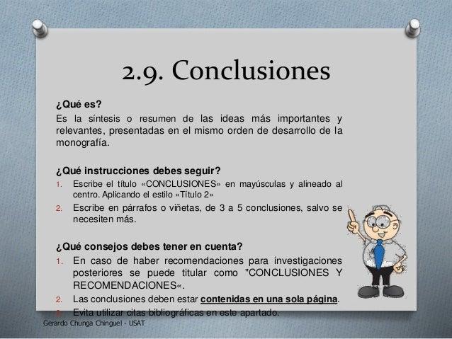 2.9. Conclusiones ¿Qué es? Es la síntesis o resumen de las ideas más importantes y relevantes, presentadas en el mismo ord...
