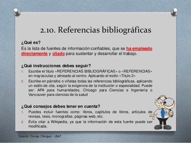 2.10. Referencias bibliográficas ¿Qué es? Es la lista de fuentes de información confiables, que se ha empleado directament...