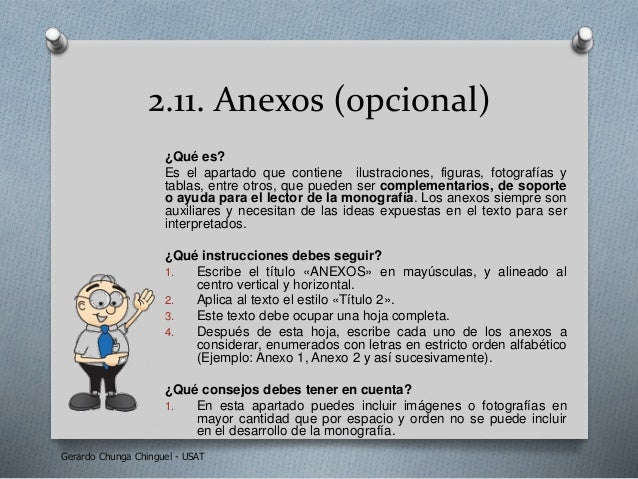 2.11. Anexos (opcional) ¿Qué es? Es el apartado que contiene ilustraciones, figuras, fotografías y tablas, entre otros, qu...