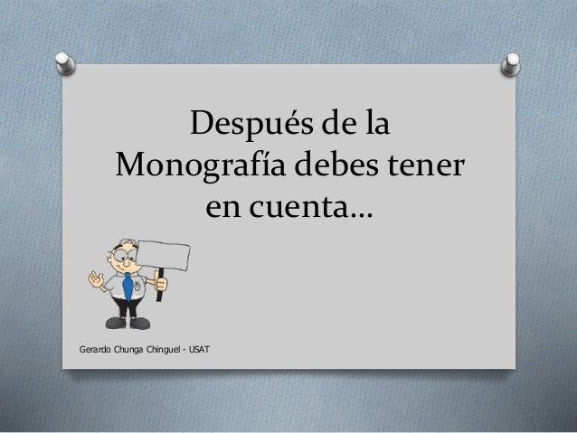 Después de la Monografía debes tener en cuenta… Gerardo Chunga Chinguel - USAT