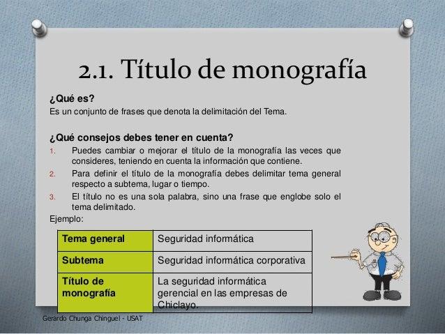 2.1. Título de monografía ¿Qué es? Es un conjunto de frases que denota la delimitación del Tema. ¿Qué consejos debes tener...