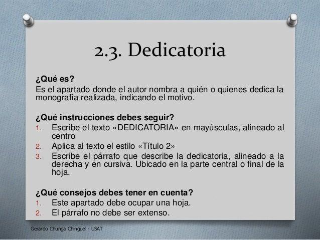 2.3. Dedicatoria ¿Qué es? Es el apartado donde el autor nombra a quién o quienes dedica la monografía realizada, indicando...