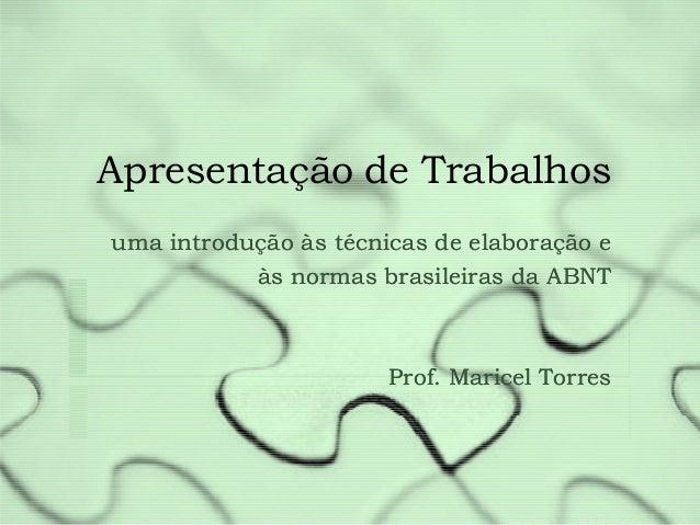 Apresentação de Trabalhos uma introdução às técnicas de elaboração e às normas brasileiras da ABNT  Prof. Maricel Torres