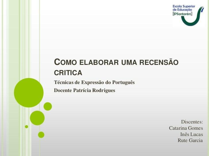 COMO ELABORAR UMA RECENSÃOCRITICATécnicas de Expressão do PortuguêsDocente Patrícia Rodrigues                             ...
