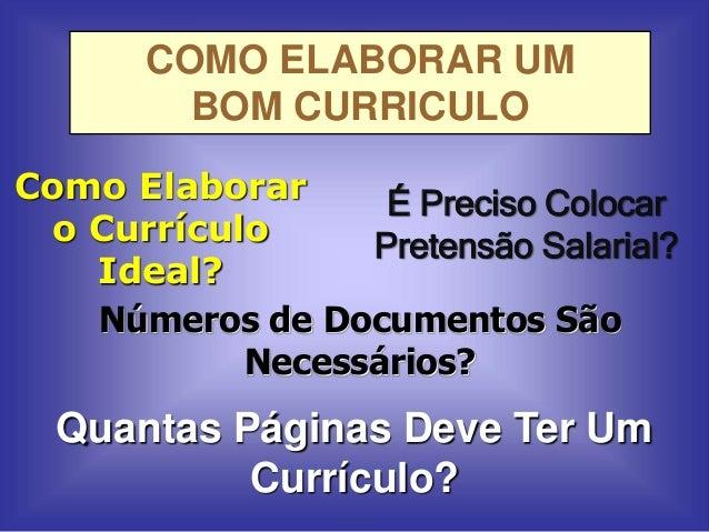 COMO ELABORAR UM  BOM CURRICULO  Como Elaborar  o Currículo  É Preciso Colocar  Pretensão Salarial?  Ideal?  Números de Do...