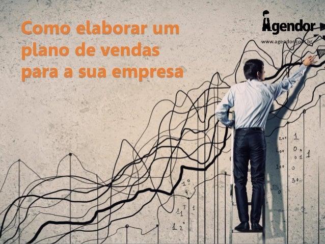 www.agendor.com.br Como elaborar um plano de vendas para a sua empresa