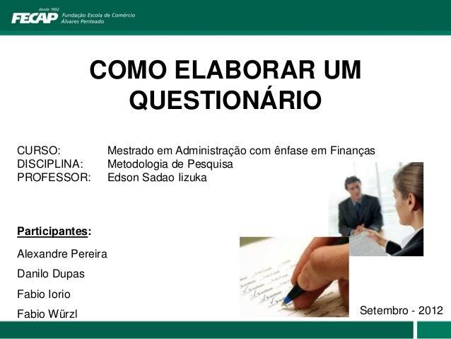 COMO ELABORAR UM                 QUESTIONÁRIOCURSO:           Mestrado em Administração com ênfase em FinançasDISCIPLINA: ...