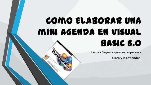 Como Elaborar una mini Agenda en Visual Basic 6.0 Pasos a Seguir espero se les parezca Claro y le entiendan.
