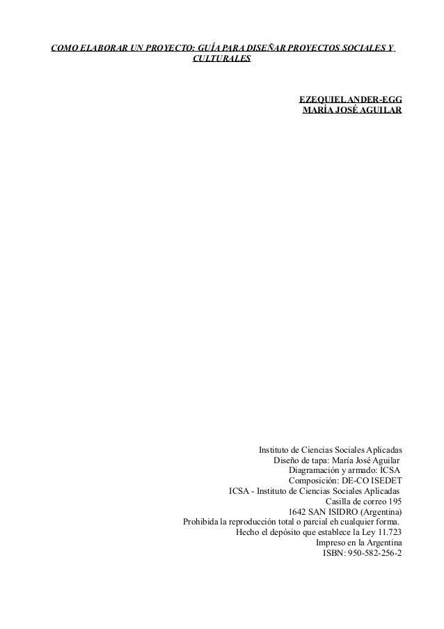 COMO ELABORAR UN PROYECTO: GUÍA PARA DISEÑAR PROYECTOS SOCIALES Y CULTURALES  EZEQUIEL ANDER-EGG MARÍA JOSÉ AGUILAR  Insti...