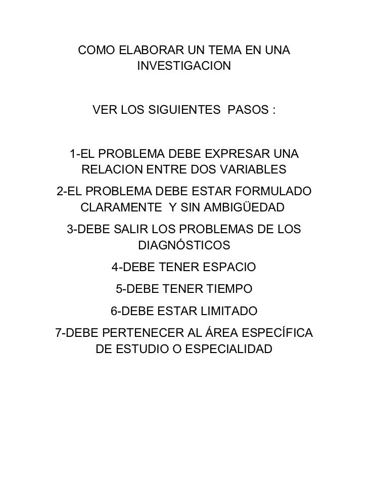 COMO ELABORAR UN TEMA EN UNA          INVESTIGACION     VER LOS SIGUIENTES PASOS :  1-EL PROBLEMA DEBE EXPRESAR UNA    REL...
