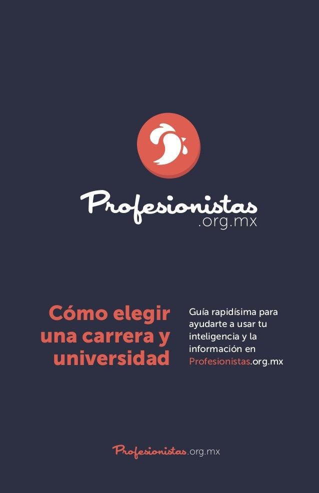 Cómo elegir una carrera y universidad  Guía rapidísima para ayudarte a usar tu inteligencia y la información en Profesioni...