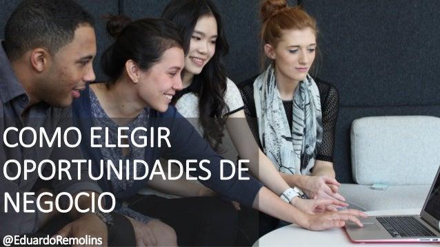 COMO ELEGIR OPORTUNIDADES DE NEGOCIO @EduardoRemolins