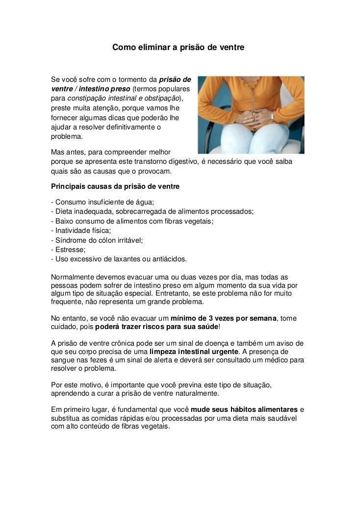 Como eliminar a prisão de ventreSe você sofre com o tormento da prisão deventre / intestino preso (termos popularespara co...
