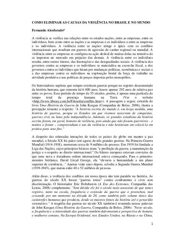 COMO ELIMINAR AS CAUSAS DA VIOLÊNCIA NO BRASIL E NO MUNDO Fernando Alcoforado* A violência se verifica nas relações entre ...