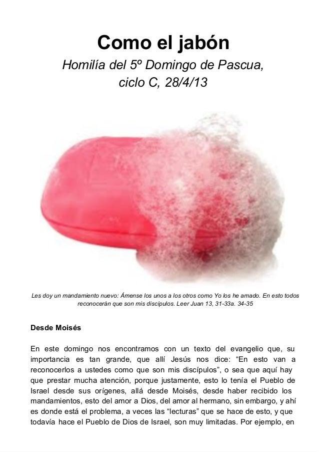 ComoeljabónHomilíadel5ºDomingodePascua,cicloC,28/4/13Lesdoyunmandamientonuevo:Ámenselosunosalosotrosco...