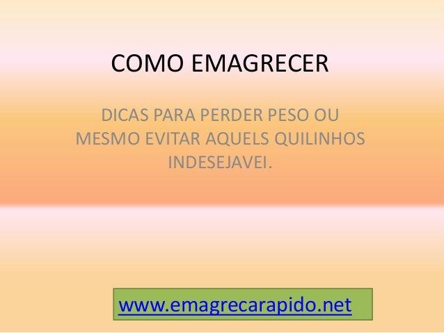 COMO EMAGRECERDICAS PARA PERDER PESO OUMESMO EVITAR AQUELS QUILINHOSINDESEJAVEI.www.emagrecarapido.net