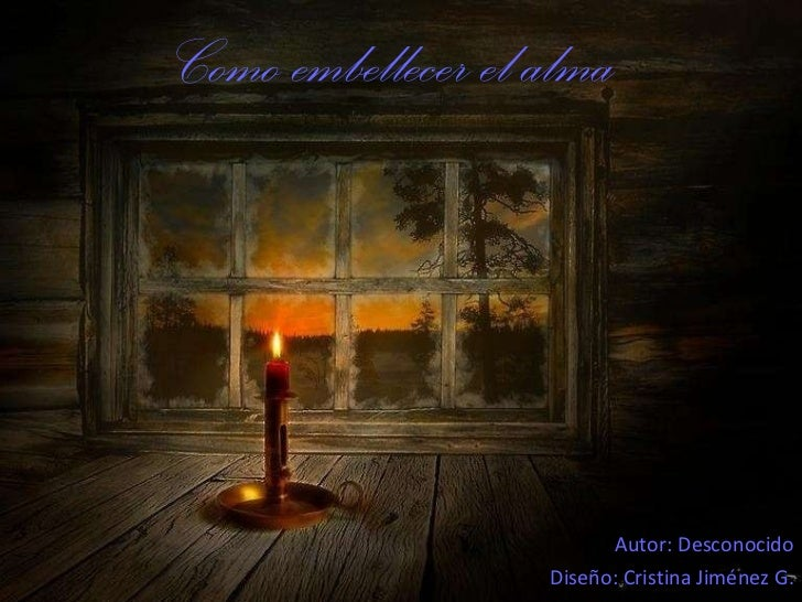 Como embellecer el alma Autor: Desconocido Diseño: Cristina Jiménez G.