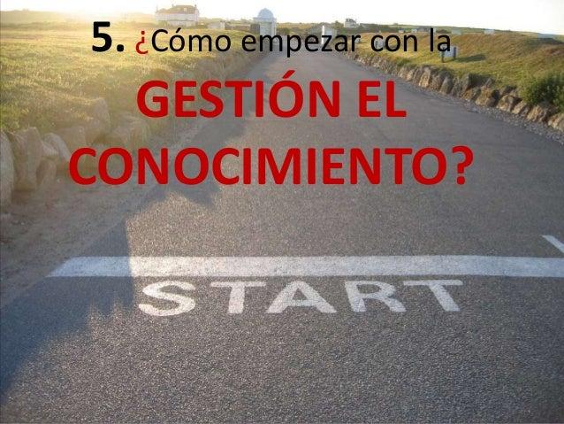 5. ¿Cómo empezar con la GESTIÓN EL CONOCIMIENTO?