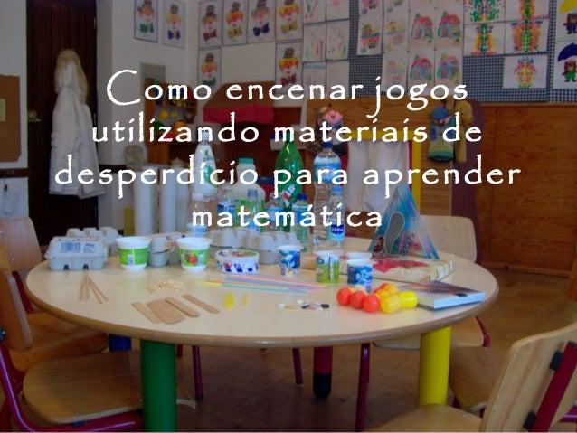 Como encenar jogos utilizando materiais de desperdício para aprender matemática