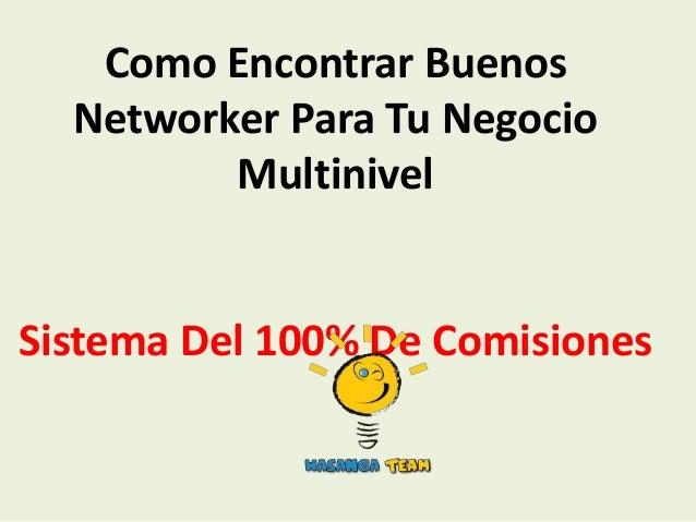 Como Encontrar Buenos  Networker Para Tu Negocio         MultinivelSistema Del 100% De Comisiones