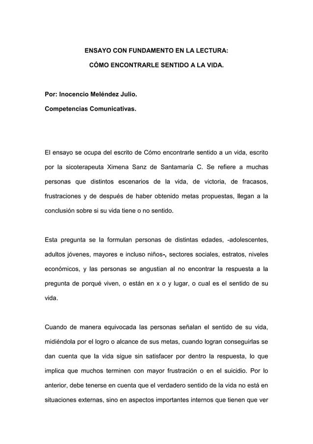 ENSAYO CON FUNDAMENTO EN LA LECTURA:                CÓMO ENCONTRARLE SENTIDO A LA VIDA.Por: Inocencio Meléndez Julio.Compe...