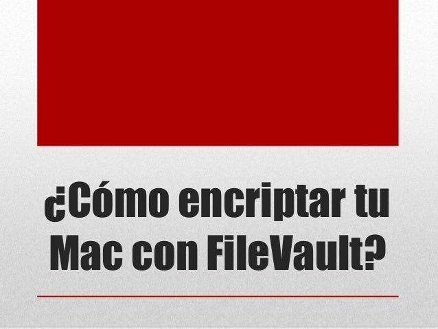 ¿Cómo encriptar tu Mac con FileVault?