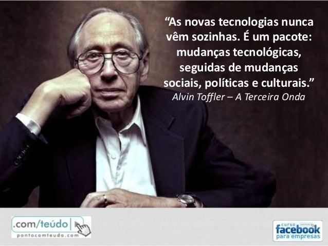 """""""As novas tecnologias nunca vêm sozinhas. É um pacote: mudanças tecnológicas, seguidas de mudanças sociais, políticas e cu..."""