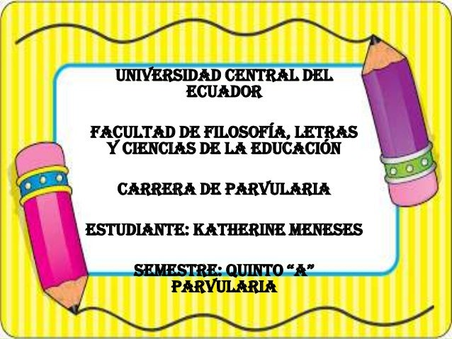 UNIVERSIDAD CENTRAL DEL ECUADOR  FACULTAD DE FILOSOFÍA, LETRAS Y CIENCIAS DE LA EDUCACIÓN CARRERA DE PARVULARIA ESTUDIANTE...