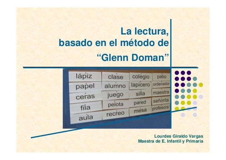 """La lectura, basado en el método de         """"Glenn Doman""""                             Lourdes Giraldo Vargas               ..."""