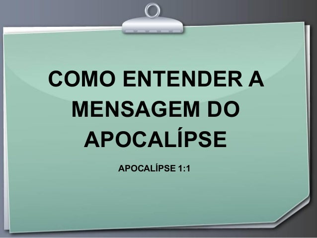 COMO ENTENDER A MENSAGEM DO APOCALÍPSE APOCALÍPSE 1:1