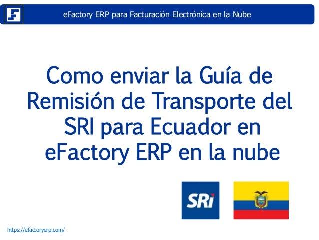 eFactory ERP para Facturación Electrónica en la Nube https://efactoryerp.com/ Como enviar la Guía de Remisión de Transport...