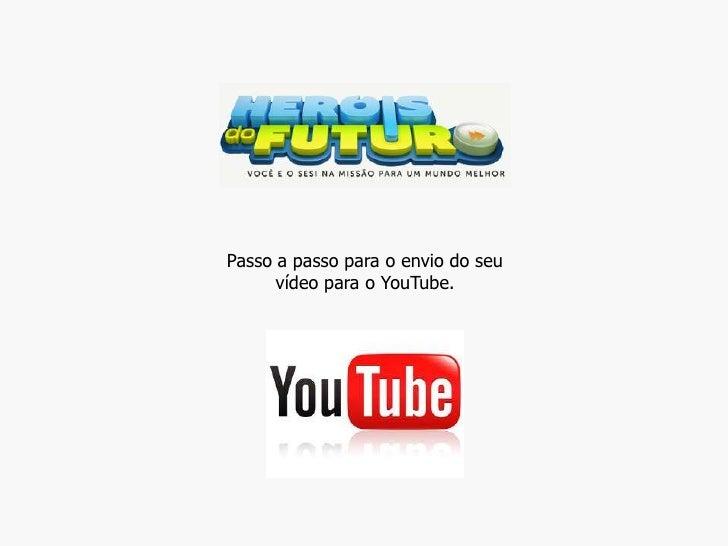 Passo a passo para o envio do seu      vídeo para o YouTube.