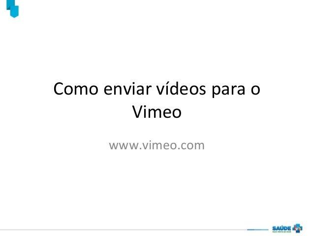 Como enviar vídeos para o Vimeo www.vimeo.com