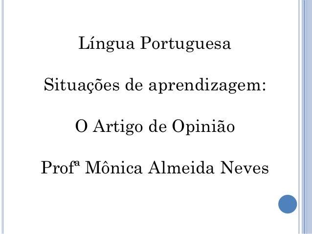 Língua Portuguesa Situações de aprendizagem: O Artigo de Opinião Profª Mônica Almeida Neves