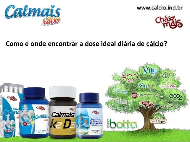 www.calcio.ind.brComo e onde encontrar a dose ideal diária de cálcio?