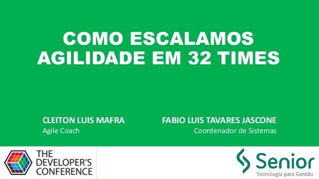 COMO ESCALAMOS AGILIDADE EM 32 TIMES CLEITON LUIS MAFRA Agile Coach FABIO LUIS TAVARES JASCONE Coordenador de Sistemas