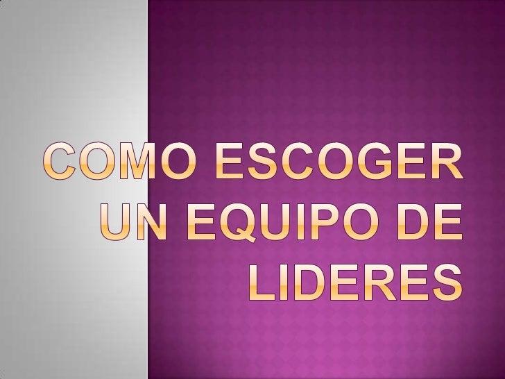 COMO ESCOGER UN EQUIPO DE LIDERES <br />