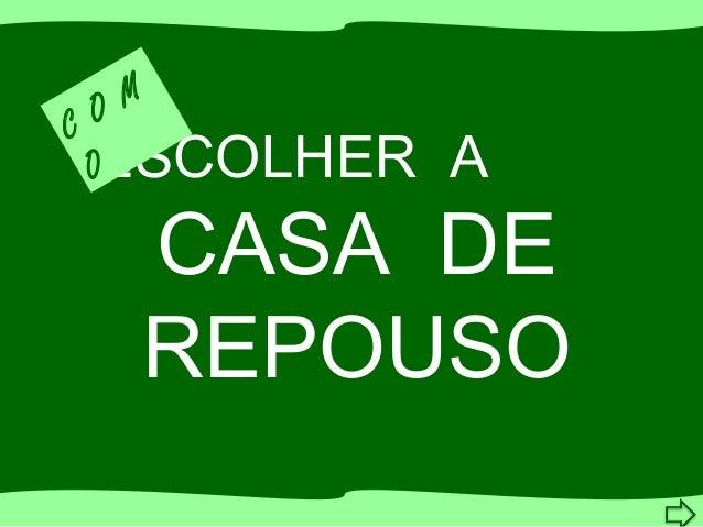 ESCOLHER A CASA DE REPOUSO C O M O