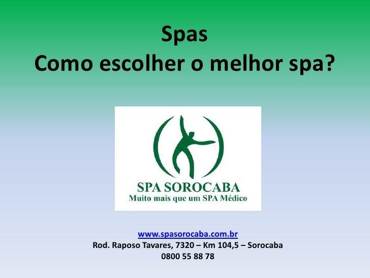 Spas<br />Como escolher o melhor spa?<br />www.spasorocaba.com.br<br />Rod. Raposo Tavares, 7320 – Km 104,5 – Sorocaba<br ...