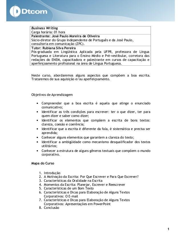 1Business WritingCarga horária: 01 horaPalestrante: José Paulo Moreira de OliveiraSócio-diretor do Grupo Independente de P...