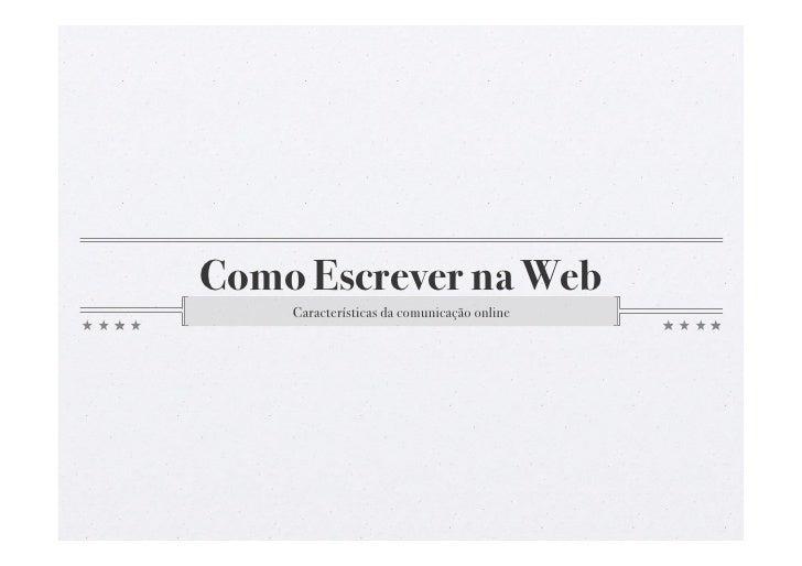 Como Escrever na Web!     Características da comunicação online!